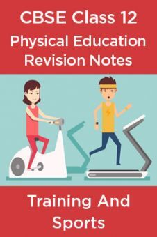 CBSE Class 12 Physical Education Revision Notes Training And Sports