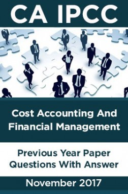 CA IPCC For Cost Accounting And Financial Management November 2017 Previous Year Paper Question With Answer