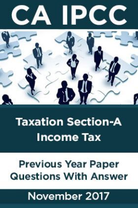 CA IPCC For Taxation Section-A Income Tax November 2017 Previous Year Paper Question With Answer