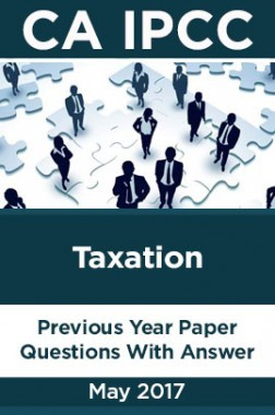 CA IPCC For Taxation May 2017 Previous Year Paper Question With Answer