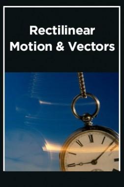 Rectilinear Motion & Vectors