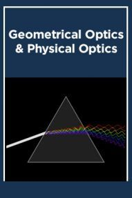 Geometrical Optics & Physical Optics