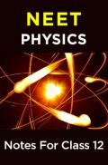 NEET Physics Notes For Class 12