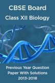 CBSE Board Class XII Biology Previous Year Question Paper With Solutions 2013 To 2018