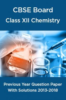 CBSE Board Class XII Chemistry Previous Year Question Paper With Solutions 2013 To 2018