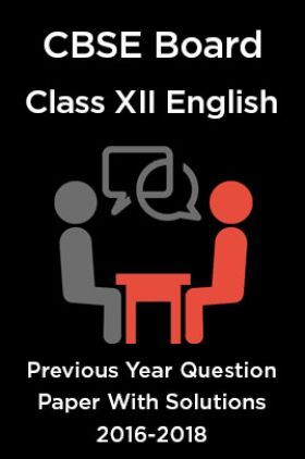 CBSE Board Class XII English Previous Year Question Paper With Solutions 2016 To 2018
