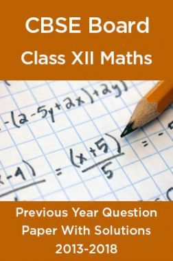 CBSE Board Class XII Mathematics Previous Year Question Paper With Solutions 2013 To 2018