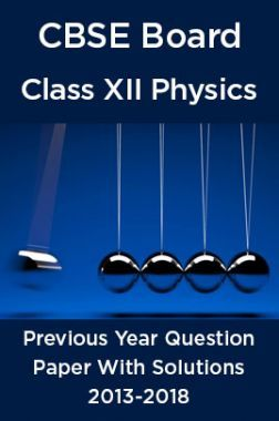CBSE Board Class XII Physics Previous Year Question Paper With Solutions 2013 To 2018