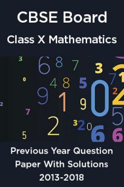 CBSE Board Class X Mathematics Previous Year Question Paper With Solutions 2013 To 2018