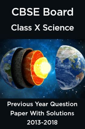 CBSE Board Class X Science Previous Year Question Paper With Solutions 2013 To 2018