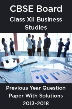 CBSE Board Class XII Business Studies Previous Year Question Paper With Solutions 2013 To 2018