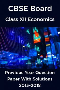 CBSE Board Class XII Economics Previous Year Question Paper With Solutions 2013 To 2018