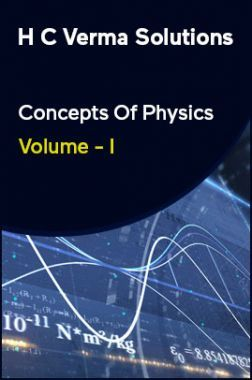 H C Verma Solutions Concepts Of Physics Volume - I