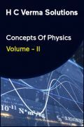 H C Verma Solutions Concepts Of Physics Volume - II