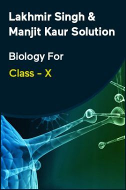 Lakhmir Singh & Manjit Kaur Solution Biology For Class - X