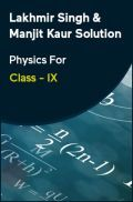 Lakhmir Singh & Manjit Kaur Solution Physics For Class - IX