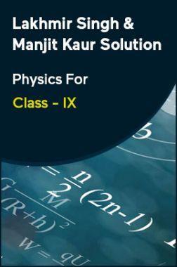 Lakhmir Singh & Manjit Kaur Solution Physics For Class - IX