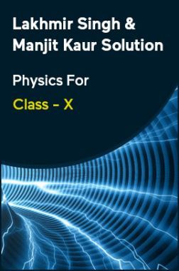 Lakhmir Singh & Manjit Kaur Solution Physics For Class - X