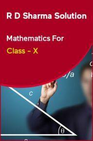 R D Sharma Solution Mathematics For Class - X