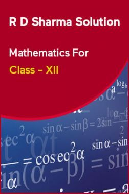 R D Sharma Solution Mathematics For Class - XII
