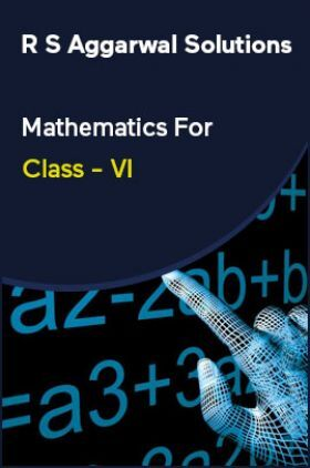 R S Aggarwal Solutions Mathematics For Class - VI