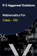 R S Aggarwal Solutions Mathematics For Class - VIII