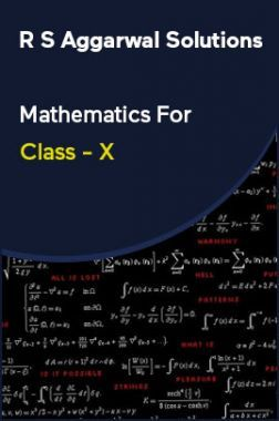 R S Aggarwal Solutions Mathematics For Class - X