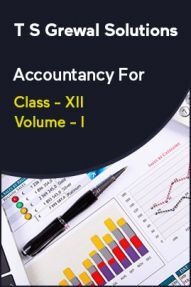 T S Grewal Solutions Accountancy For Class - XII Volume - I