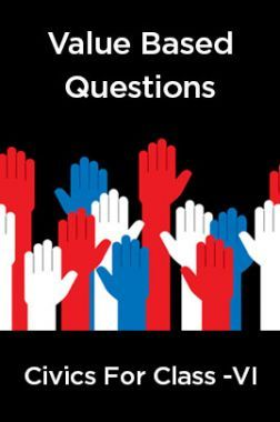 Value Based Questions Civics For Class -VI