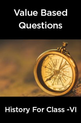 Value Based Questions History For Class -VI