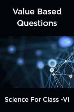 Value  Based  Questions  Science  For  Class -VI