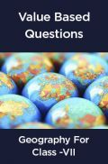 Value Based Questions Geography For Class - VII