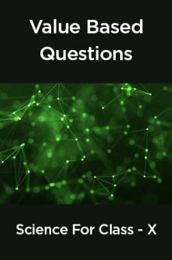 Value Based Questions Science For Class -X