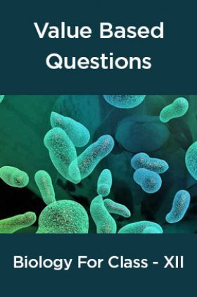 Value Based Questions Biology For Class -XII