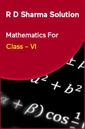 R D Sharma Solution Mathematics For Class - VI