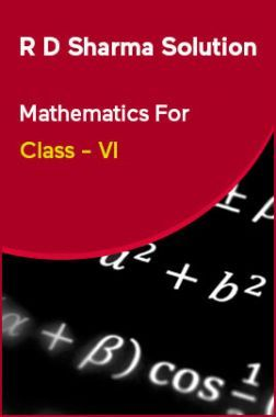 R D Sharma Solution Mathematics For Class - VI