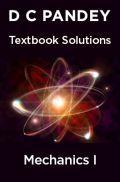 D C Pandey Textbook Solutions Of Mechanics I