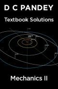D C Pandey Textbook Solutions Of Mechanics II