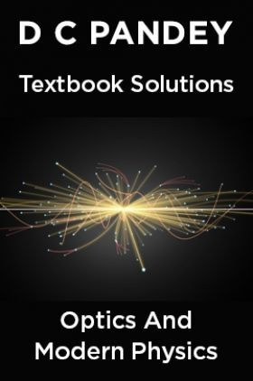 D C Pandey Textbook Solutions Of Optics And Modern Physics
