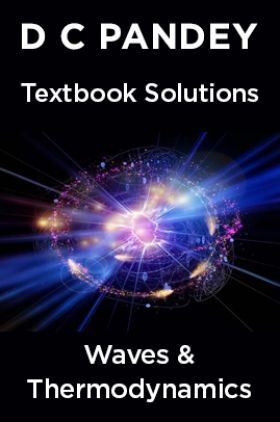 D C Pandey Textbook Solutions Of Waves & Thermodynamics