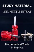 Study Material For JEE, NEET & BITSAT - Mathematical Tools In Physics