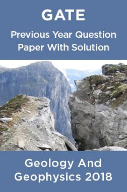 GATE Previous Year Question Paper With Solution Geology And Geophysics 2018