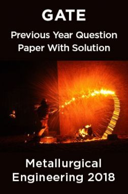 GATE Previous Year Question Paper With Solution Metallurgical Engineering 2018