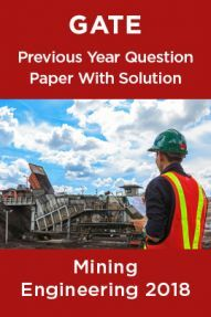 GATE Previous Year Question Paper With Solution Mining Engineering 2018