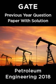 GATE Previous Year Question Paper With Solution Petroleum Engineering 2018