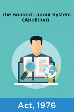 The Bonded Labour System (Abolition) Act, 1976