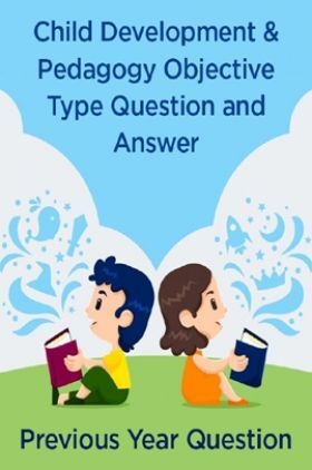 Child Development And Pedagogy Objective Type Question & Answer Previous Year Question