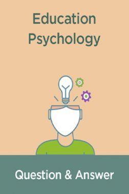 Educational Psychology Question & Answer