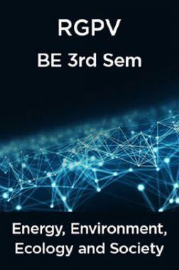 Energy, Environment, Ecology & Society For RGPV BE 3rd Sem