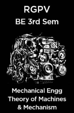 Theory of Machines & Mechanisms For BE 3rd Sem Mechnical Engineering